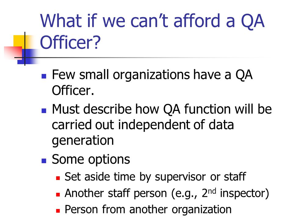 What if we can't afford a QA Officer. Few small organizations have a QA Officer.
