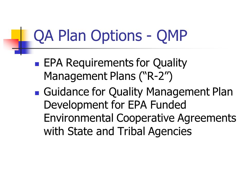 QA Plan Options - QMP EPA Requirements for Quality Management Plans ( R-2 ) Guidance for Quality Management Plan Development for EPA Funded Environmental Cooperative Agreements with State and Tribal Agencies