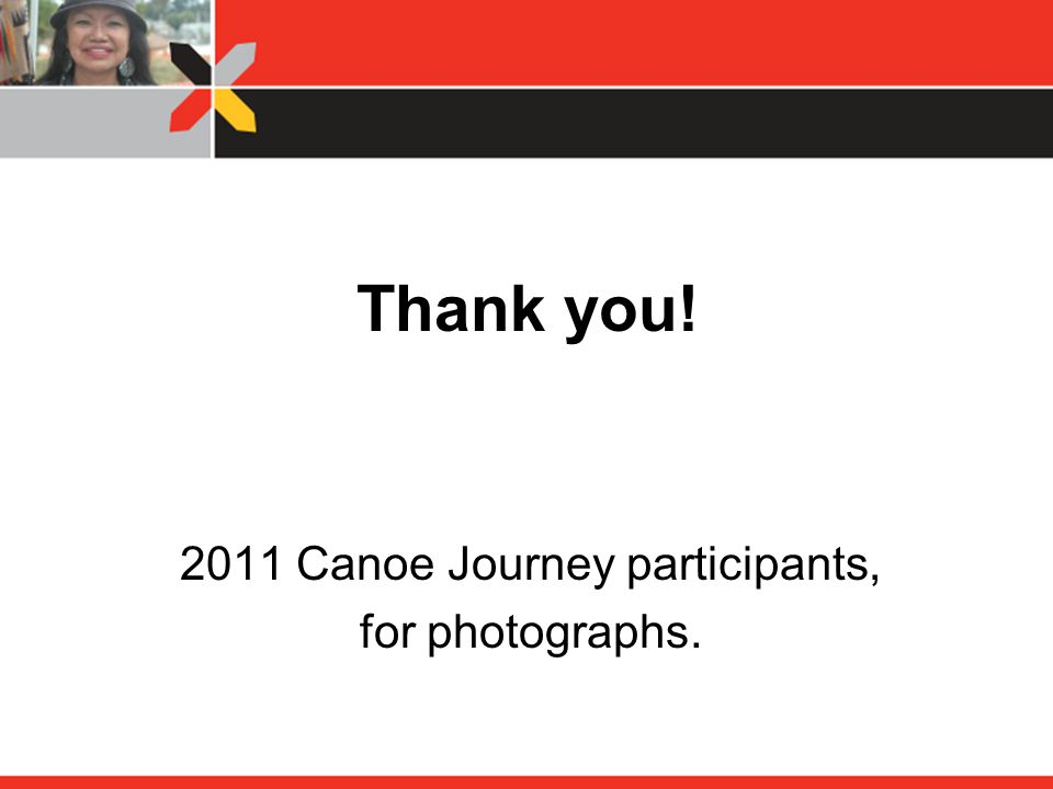 Thank you! 2011 Canoe Journey participants, for photographs.