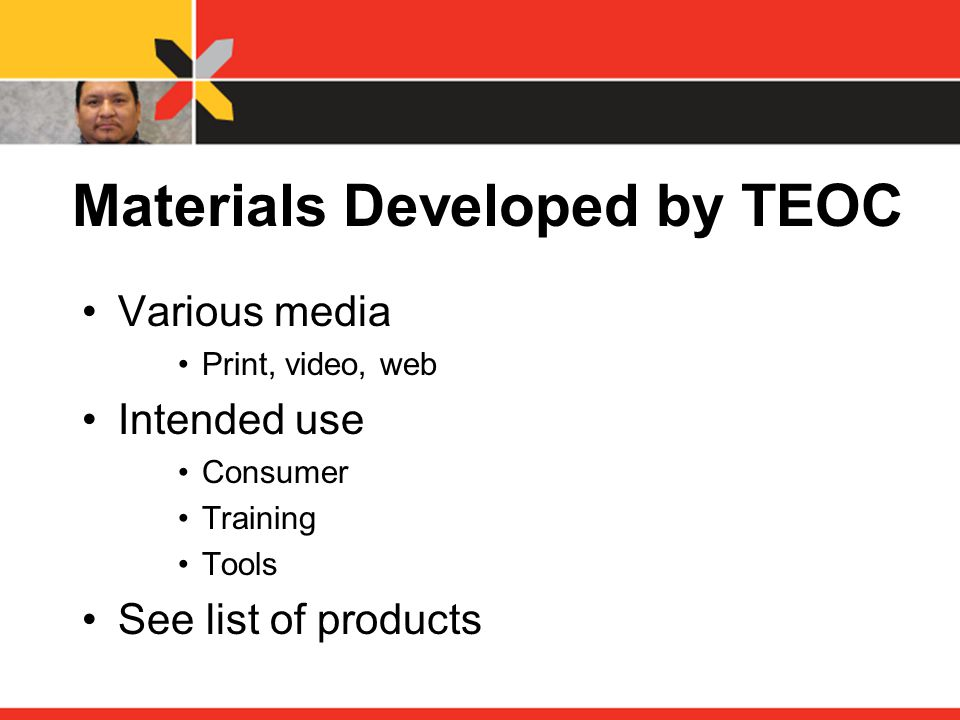 Materials Developed by TEOC Various media Print, video, web Intended use Consumer Training Tools See list of products