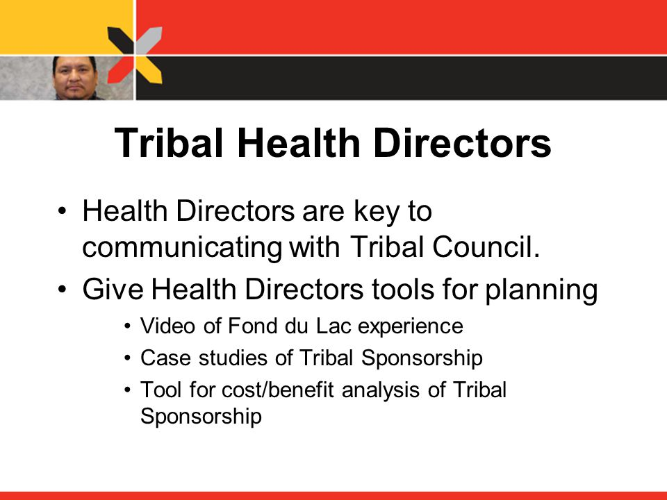 Tribal Health Directors Health Directors are key to communicating with Tribal Council.