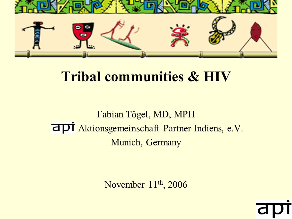 Tribal communities & HIV Fabian Tögel, MD, MPH Aktionsgemeinschaft Partner Indiens, e.V.