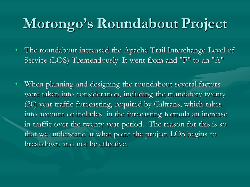 Morongo's Roundabout Project The roundabout increased the Apache Trail Interchange Level of Service (LOS) Tremendously.