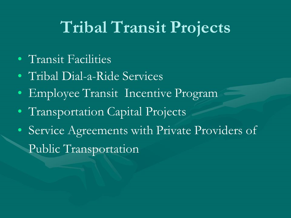 Tribal Transit Projects Transit Facilities Tribal Dial-a-Ride Services Employee Transit Incentive Program Transportation Capital Projects Service Agreements with Private Providers of Public Transportation
