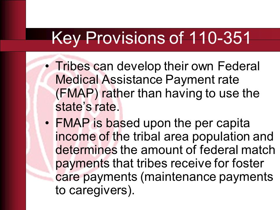 Tribes can develop their own Federal Medical Assistance Payment rate (FMAP) rather than having to use the state's rate.