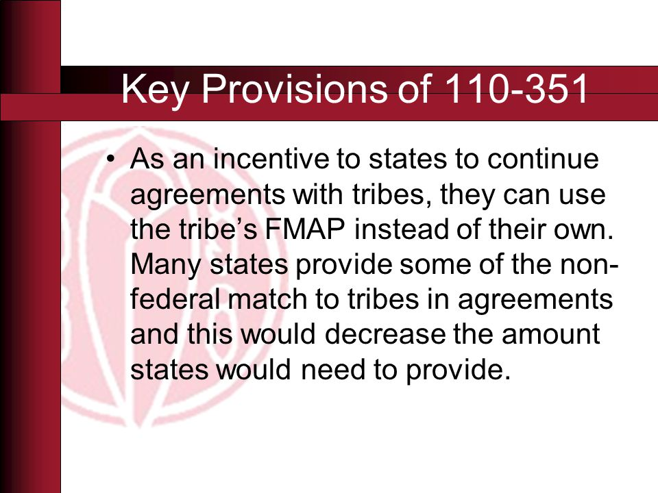 As an incentive to states to continue agreements with tribes, they can use the tribe's FMAP instead of their own.