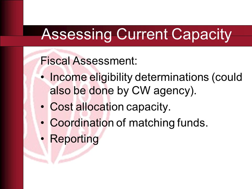 Fiscal Assessment: Income eligibility determinations (could also be done by CW agency).