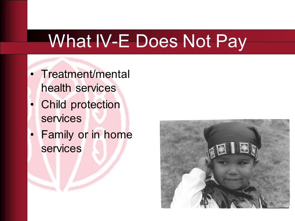 Key Provisions of 110-351 Allows for tribes, tribal organizations and tribal consortium to operate IV- E.