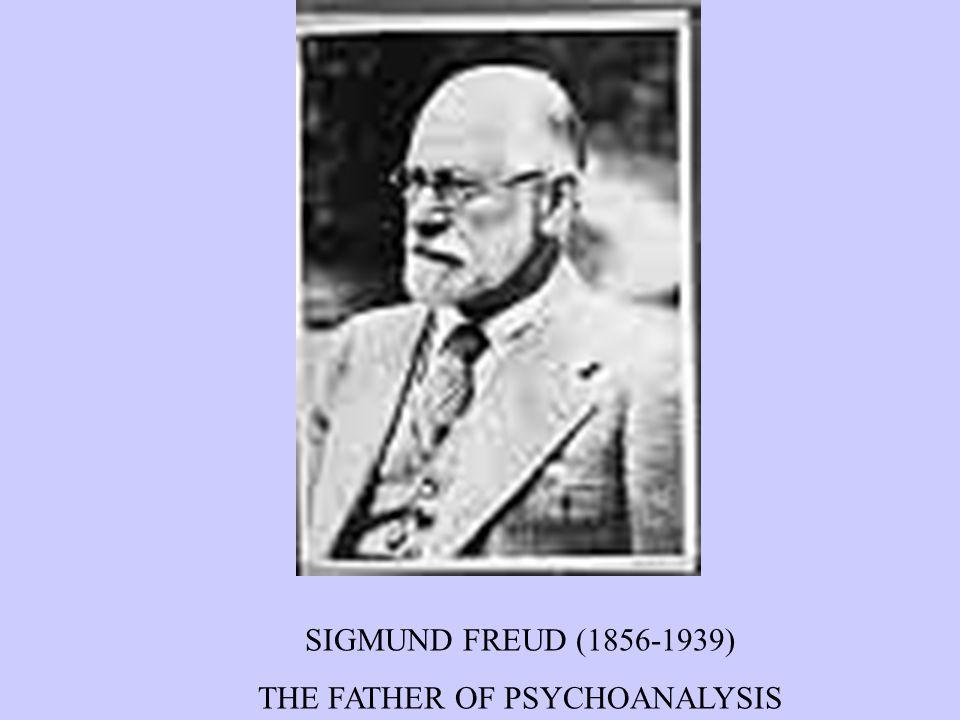 SIGMUND FREUD (1856-1939) THE FATHER OF PSYCHOANALYSIS