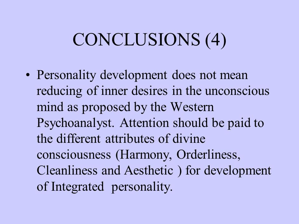 CONCLUSIONS (4) Personality development does not mean reducing of inner desires in the unconscious mind as proposed by the Western Psychoanalyst.