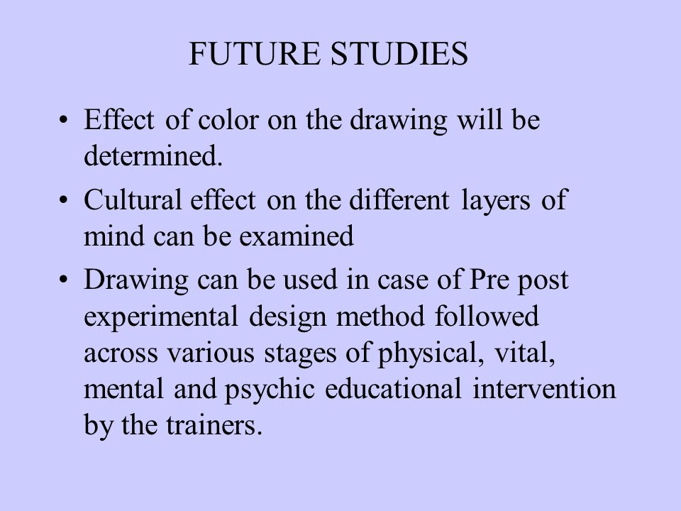 FUTURE STUDIES Effect of color on the drawing will be determined.