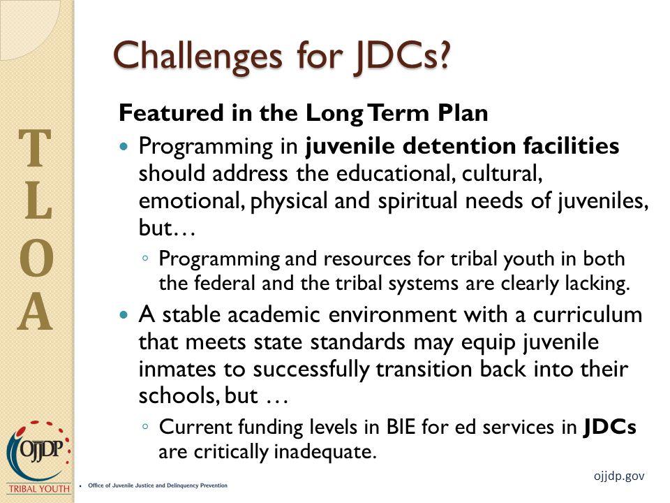 ojjdp.gov T L O A Challenges for JDCs.