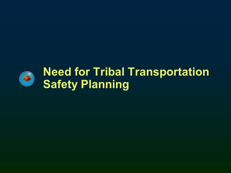 24 Tribal Transportation Planning Tribal Planning Policy FHWA and FTA policy Require state, regional planning organizations, and metropolitan planning organizations to consult with Tribal GovernmentsRequire state, regional planning organizations, and metropolitan planning organizations to consult with Tribal Governments Must consider the interests of Tribal Governments in the development of transportation plans and programsMust consider the interests of Tribal Governments in the development of transportation plans and programs BIA and Tribal policy Develop Long-Range Transportation PlanDevelop Long-Range Transportation Plan Develop Tribal Transportation Improvement ProgramDevelop Tribal Transportation Improvement Program 24