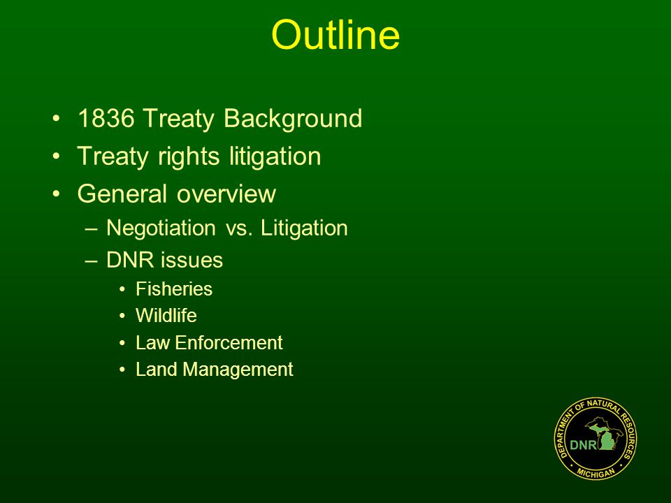 Outline 1836 Treaty Background Treaty rights litigation General overview –Negotiation vs.