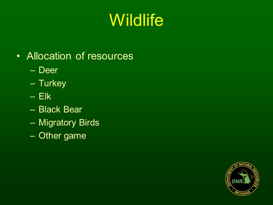 Wildlife Allocation of resources –Deer –Turkey –Elk –Black Bear –Migratory Birds –Other game
