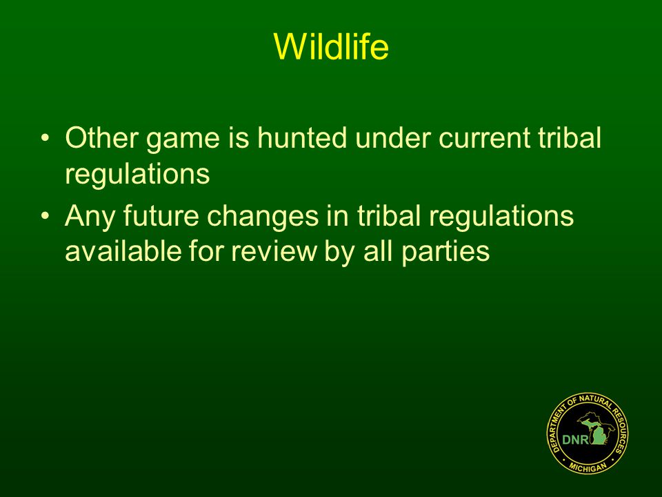 Wildlife Other game is hunted under current tribal regulations Any future changes in tribal regulations available for review by all parties