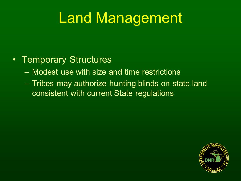 Land Management Temporary Structures –Modest use with size and time restrictions –Tribes may authorize hunting blinds on state land consistent with current State regulations