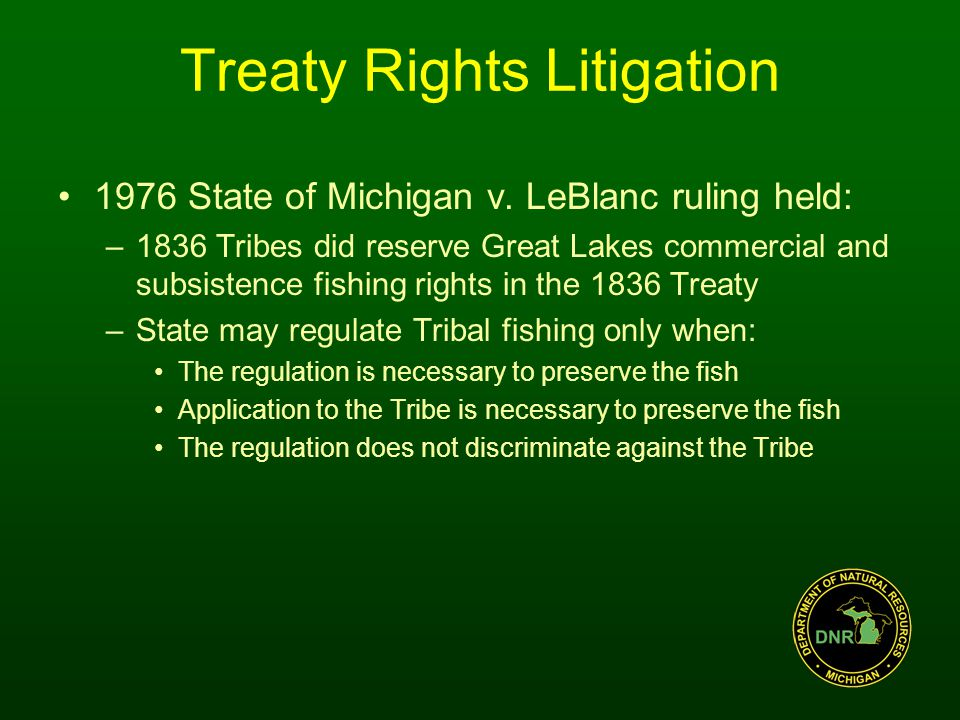 Law Enforcement General Principles Michigan Conservation Officers may enforce provisions of the Decree Violations of fish and game laws by Tribal members in the 1836 ceded territory shall be heard in a Tribal forum