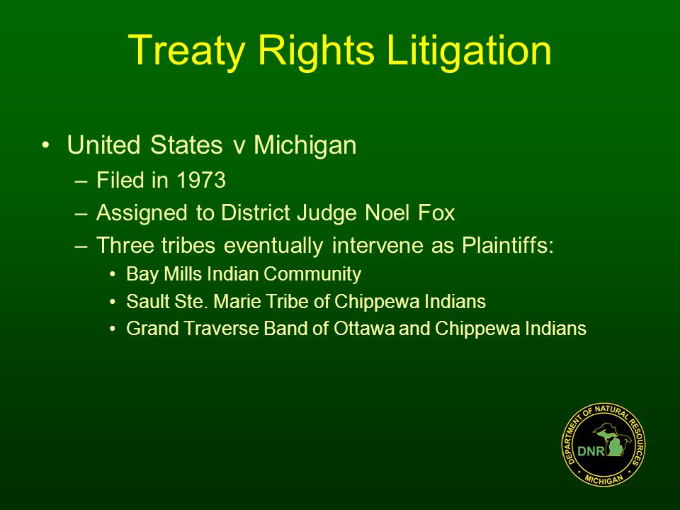 Treaty Rights Litigation 1979 Fox Decision –Tribes have a treaty right to fish in Great Lakes –State is without authority to regulate that right