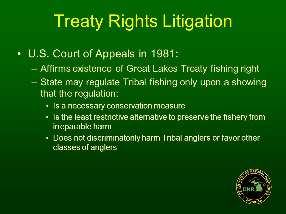 Fisheries Gill nets and snagging prohibited Commercial harvest and sale of fish is prohibited Use of impoundment nets and large seines are limited through a permit and reporting system Open water spearing for walleye, Chinook salmon and steelhead is limited through a permit and reporting system Tribes will follow tribal regulations which establish seasons, size, and bag limits