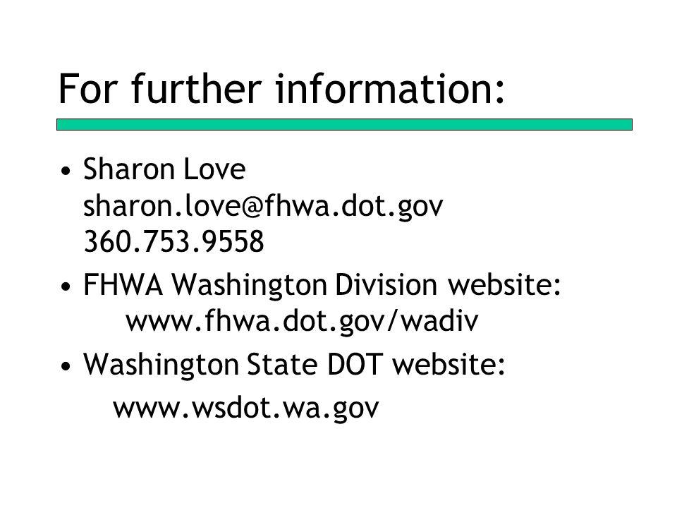 For further information: Sharon Love sharon.love@fhwa.dot.gov 360.753.9558 FHWA Washington Division website: www.fhwa.dot.gov/wadiv Washington State DOT website: www.wsdot.wa.gov