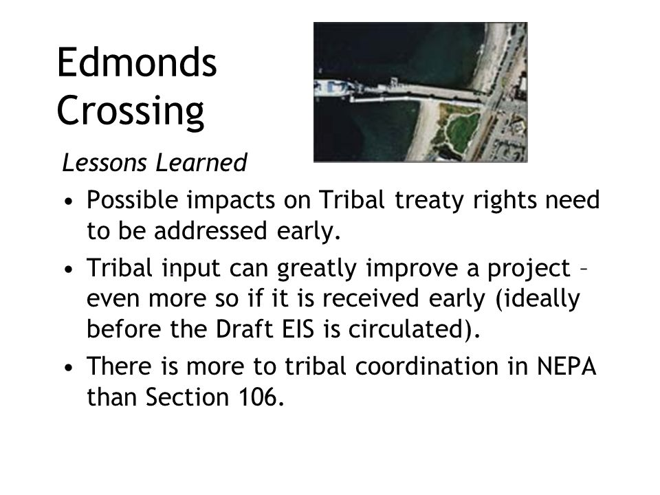 Edmonds Crossing Lessons Learned Possible impacts on Tribal treaty rights need to be addressed early.