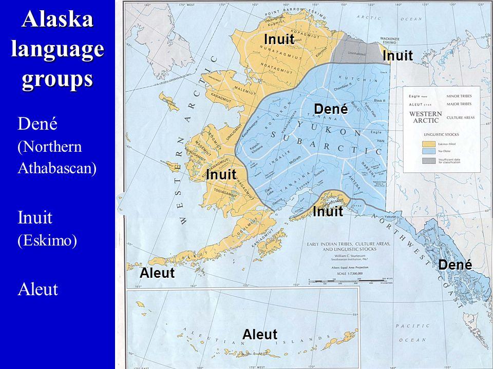 xxxxx Alaska language groups Dené Inuit Inuit Inuit Aleut Dené Aleut Inuit Dené (Northern Athabascan) Inuit (Eskimo) Aleut
