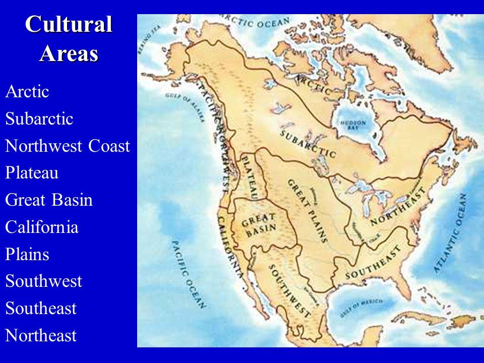 Cultural Areas Arctic Subarctic Northwest Coast Plateau Great Basin California Plains Southwest Southeast Northeast
