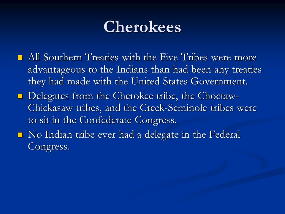 Cherokees All Southern Treaties with the Five Tribes were more advantageous to the Indians than had been any treaties they had made with the United St