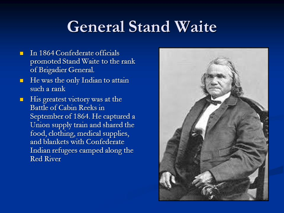General Stand Waite In 1864 Confederate officials promoted Stand Waite to the rank of Brigadier General. In 1864 Confederate officials promoted Stand