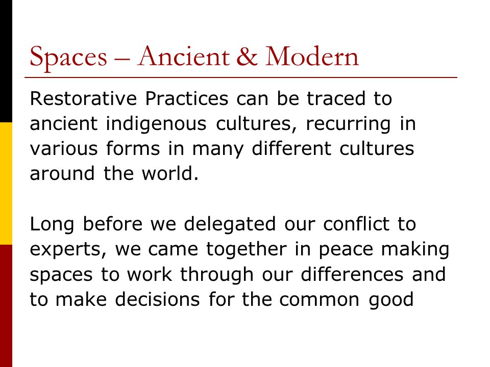 Spaces – Ancient & Modern Restorative Practices can be traced to ancient indigenous cultures, recurring in various forms in many different cultures around the world.