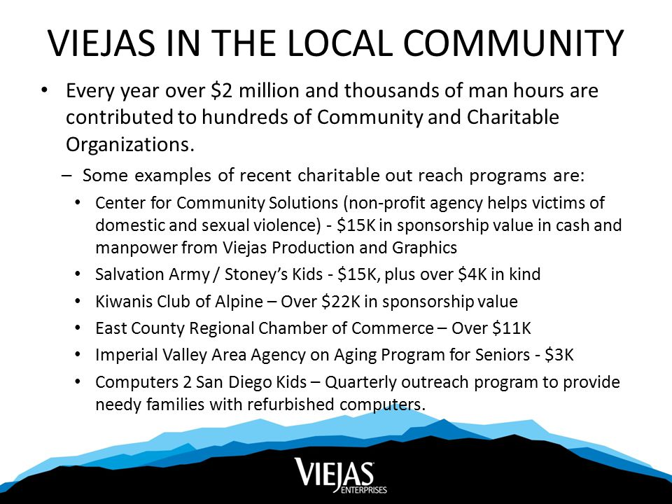 VIEJAS IN THE LOCAL COMMUNITY Every year over $2 million and thousands of man hours are contributed to hundreds of Community and Charitable Organizations.