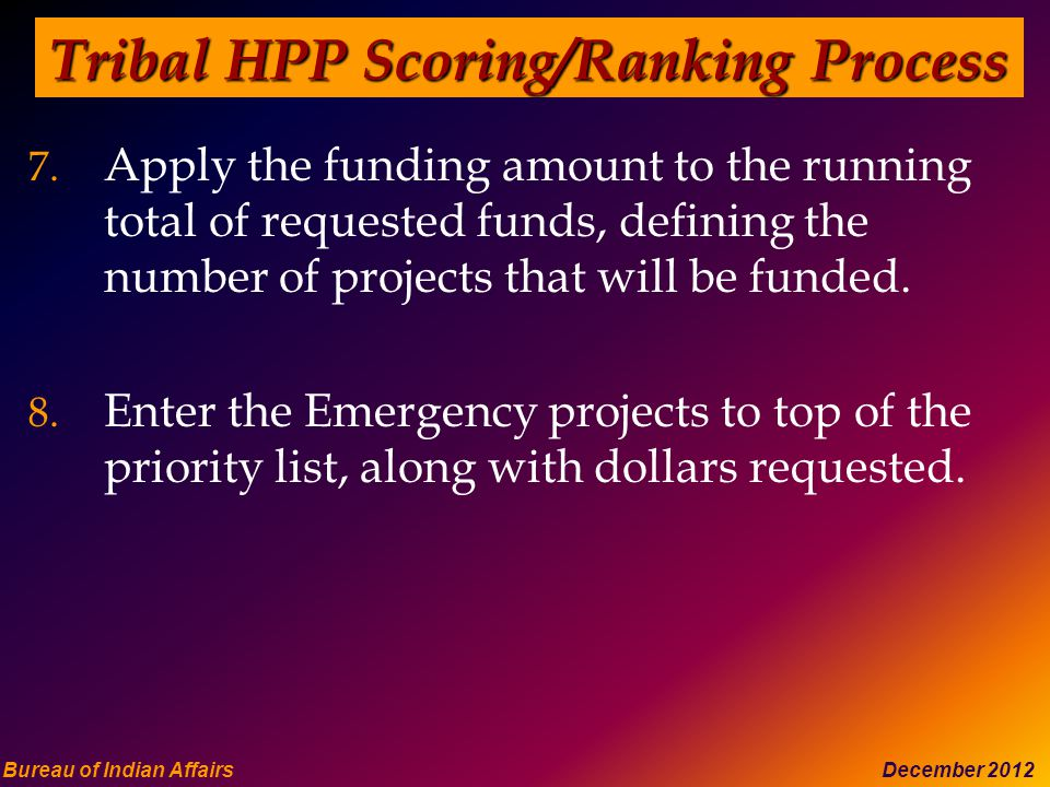 Bureau of Indian Affairs December 2012 Tribal HPP Scoring/Ranking Process 7.