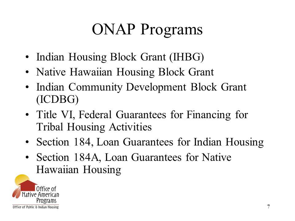 7 ONAP Programs Indian Housing Block Grant (IHBG) Native Hawaiian Housing Block Grant Indian Community Development Block Grant (ICDBG) Title VI, Feder