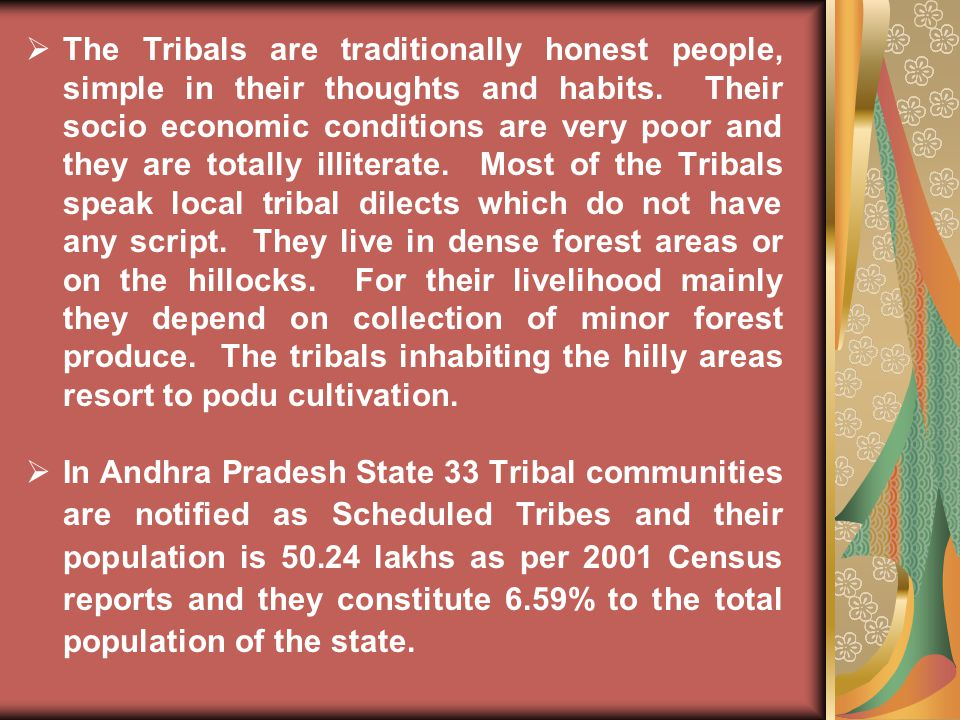  The Tribals are traditionally honest people, simple in their thoughts and habits.