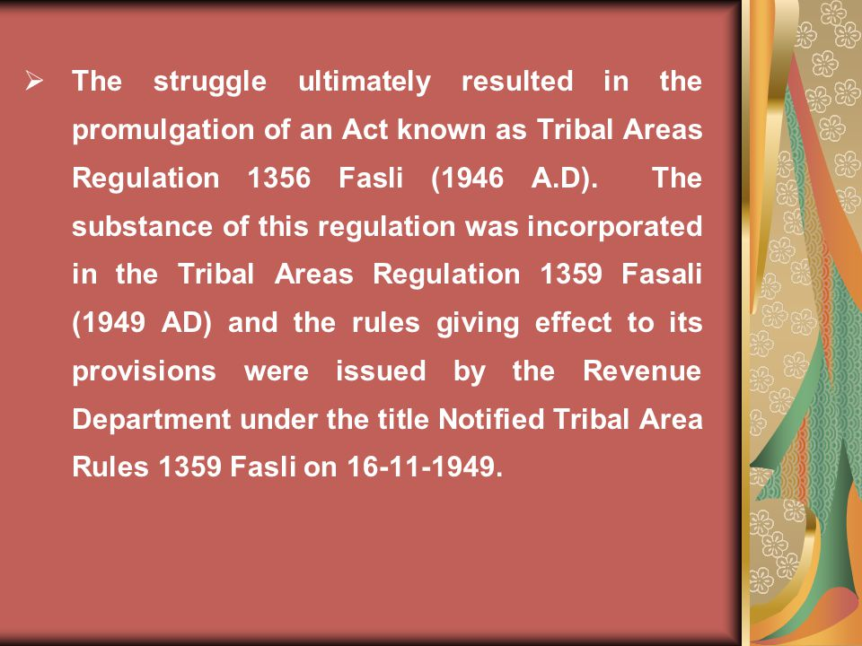  The struggle ultimately resulted in the promulgation of an Act known as Tribal Areas Regulation 1356 Fasli (1946 A.D).