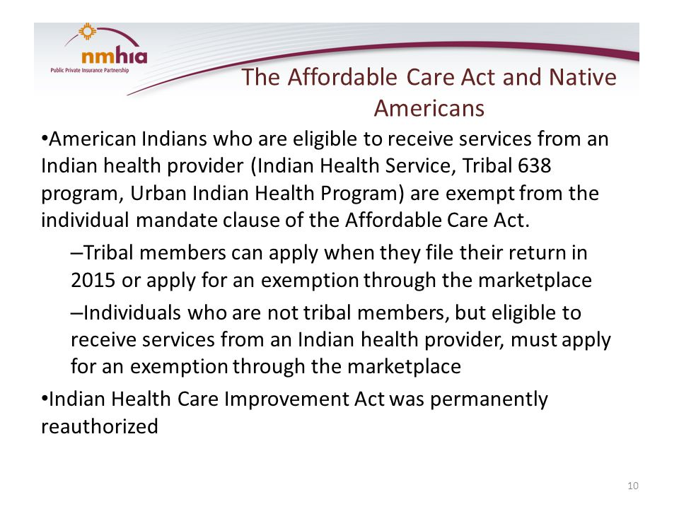 The Affordable Care Act and Native Americans American Indians who are eligible to receive services from an Indian health provider (Indian Health Servi