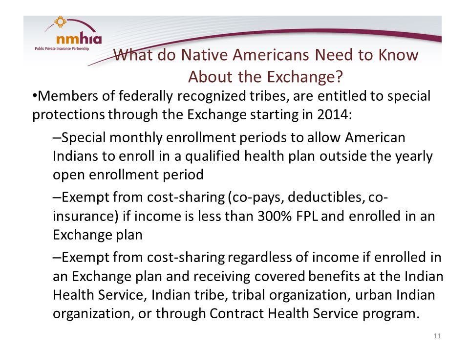 What do Native Americans Need to Know About the Exchange? Members of federally recognized tribes, are entitled to special protections through the Exch