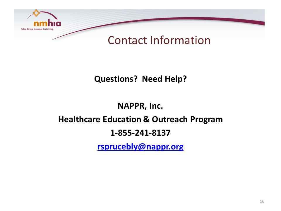 Questions? Need Help? NAPPR, Inc. Healthcare Education & Outreach Program 1-855-241-8137 rsprucebly@nappr.org 16 Contact Information