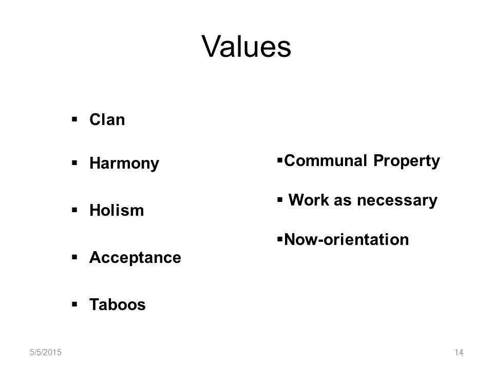 Values  Clan  Harmony  Holism  Acceptance  Taboos  Communal Property  Work as necessary  Now-orientation 5/5/201514