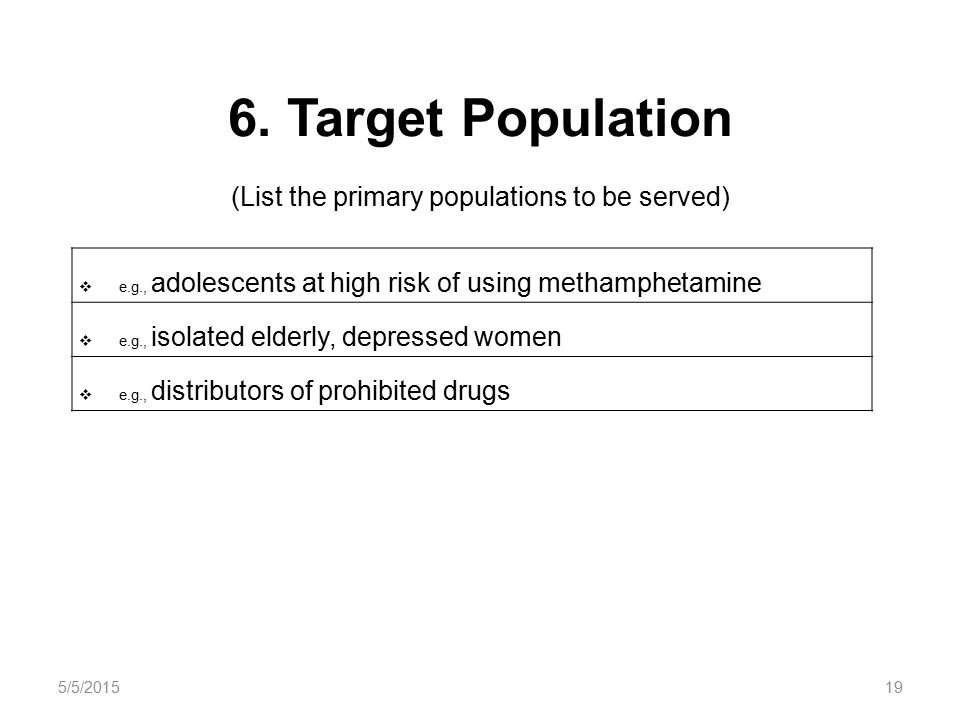 6. Target Population (List the primary populations to be served)  e.g., adolescents at high risk of using methamphetamine  e.g., isolated elderly, d