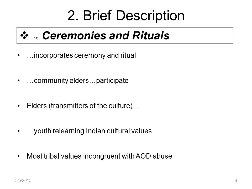 2. Brief Description …incorporates ceremony and ritual …community elders…participate Elders (transmitters of the culture)… …youth relearning Indian cu