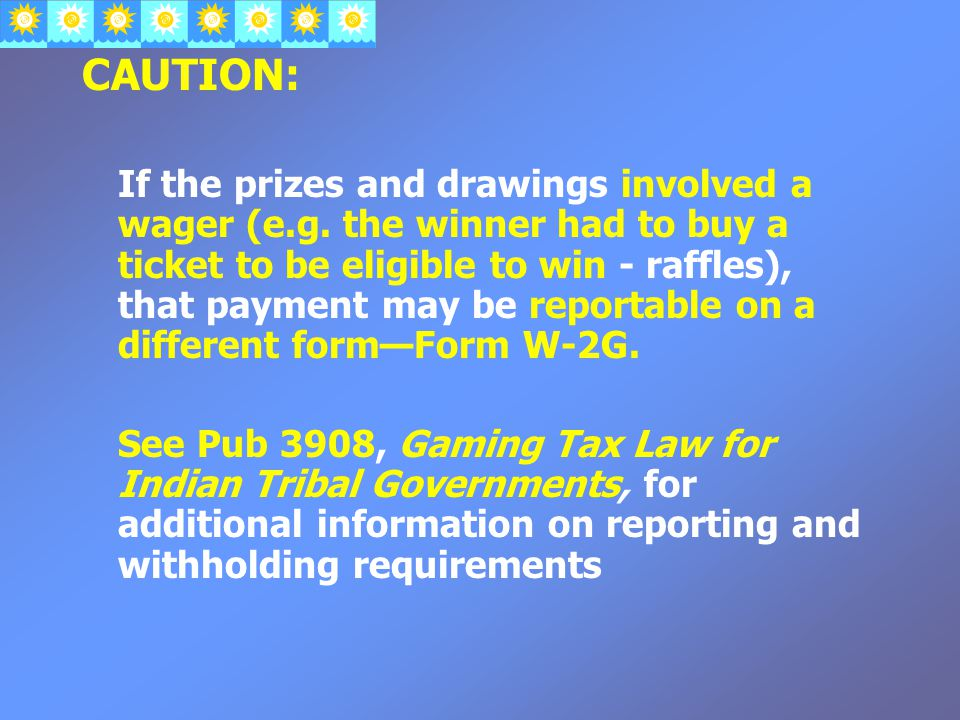 CAUTION: If the prizes and drawings involved a wager (e.g.