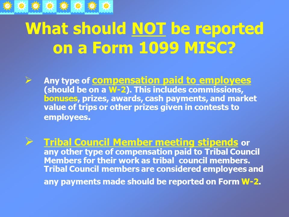 What should NOT be reported on a Form 1099 MISC.