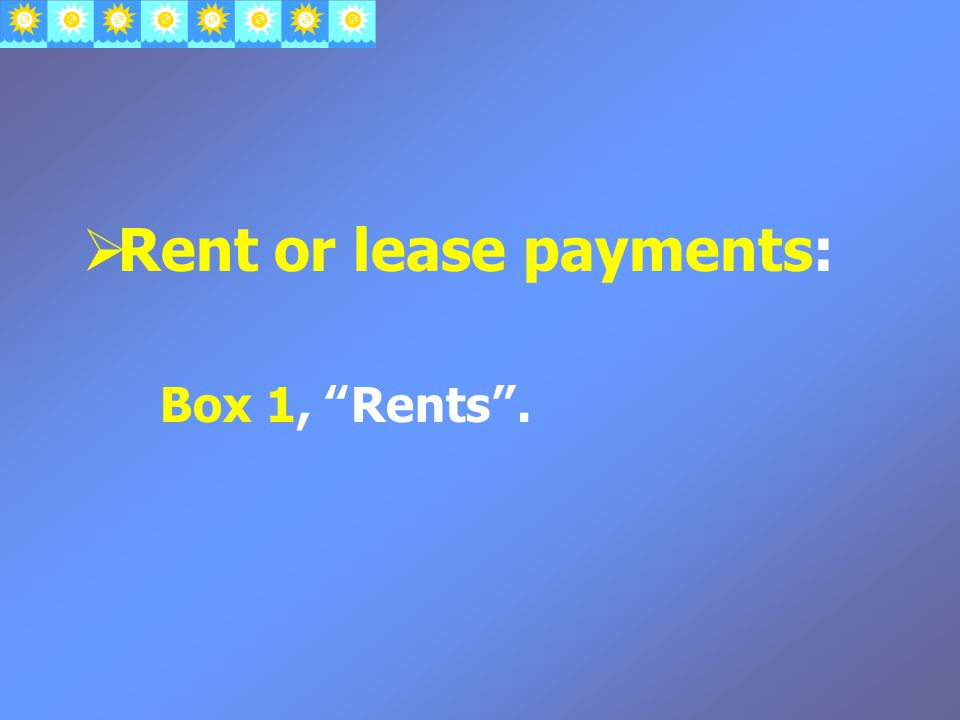 Rent or lease payments: Box 1, Rents .
