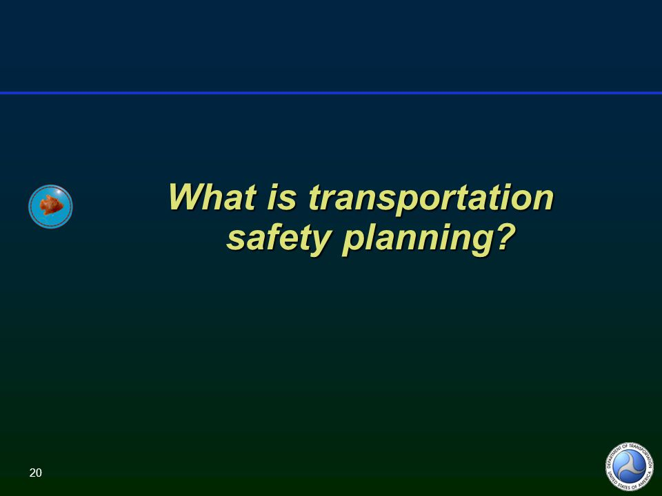 20 What is transportation safety planning?