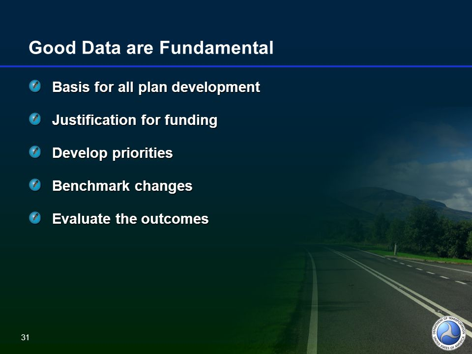 31 Good Data are Fundamental Basis for all plan development Justification for funding Develop priorities Benchmark changes Evaluate the outcomes 31