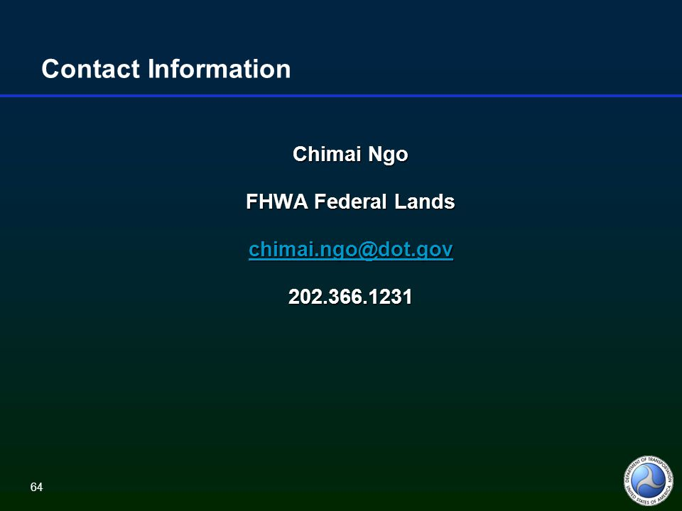 64 Contact Information Chimai Ngo FHWA Federal Lands chimai.ngo@dot.gov 202.366.1231