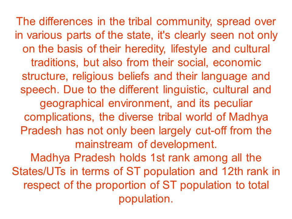 Name of tribe Sub-tribe Population (Census 1981) Districts inhabited Gond PardhanPardhan, Agariya, Ojha, Nagarchi, SolhasAgariyaOjha NagarchiSolhas 5349883 All districts, mainly spread on both banks of Narmada River in Vindhyas and SatpuraNarmada RiverVindhyasSatpura BhilBarelaBarela, Bhilala, PatliyaBhilalaPatliya2505888DharDhar, Jhabua, East NimarJhabuaEast Nimar Baiga BijhwarBijhwar, Narotia, Bharotiya, Nahar, Rai Bhaina, Kadh BhainaNarotiaBharotiya NaharRai BhainaKadh Bhaina 248949MandlaMandla, BalaghatBalaghat Korku MovasirumaMovasiruma, Nahala, Vavari, BodoyaNahala VavariBodoya 66781 East NimarEast Nimar, Hoshangabad, Betul, ChhindwaraHoshangabadBetul Chhindwara Bhari a BhumiyaBhumiya, Bhuihar, PandoBhuiharPando195490ChhindwaraChhindwara, JabalpurJabalpur HalbaHalbiHalbi, BastariyaBastariya236375Balaghat KaulRohiyaRohiya, RauthailRauthail123811RewaRewa, Satna, Shahdol, SidhiSatnaShahdolSidhi Mariy a Abujh MariyaAbujh Mariya, Dandami Mariya, MetakoiturDandami MariyaMetakoitur 195490 JabalpurJabalpur, Mandla, Panna, Shahdol, ChhindwaraMandlaPannaShahdol Chhindwara Sahari ya –261816 GunaGuna, Shivpuri, Morena, Gwalior, Vidisha, RajgarhShivpuriMorenaGwalior VidishaRajgarh