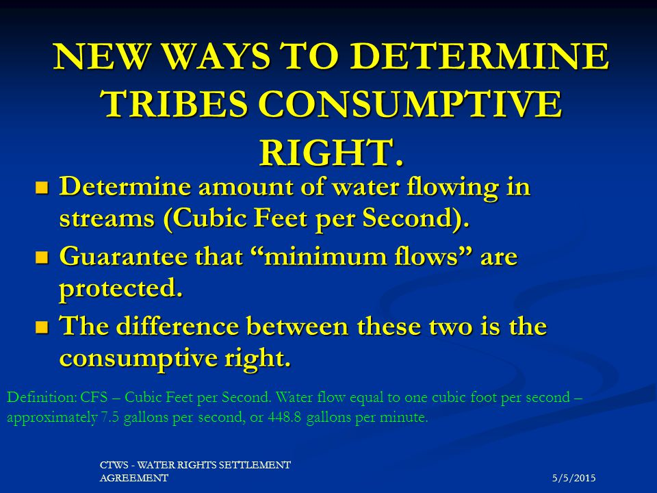 5/5/2015 CTWS - WATER RIGHTS SETTLEMENT AGREEMENT NEW WAYS TO DETERMINE TRIBES CONSUMPTIVE RIGHT. Determine amount of water flowing in streams (Cubic